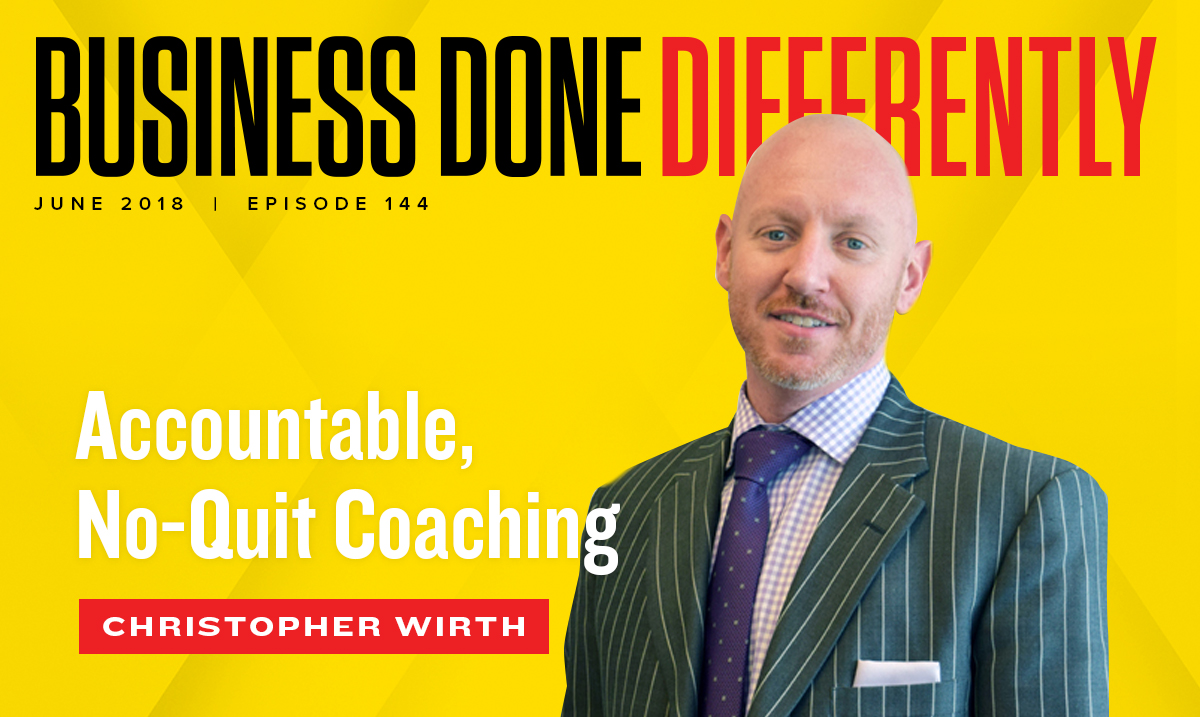 Christopher Wirth - Accountable, No-Quit Coaching | Ep. 144