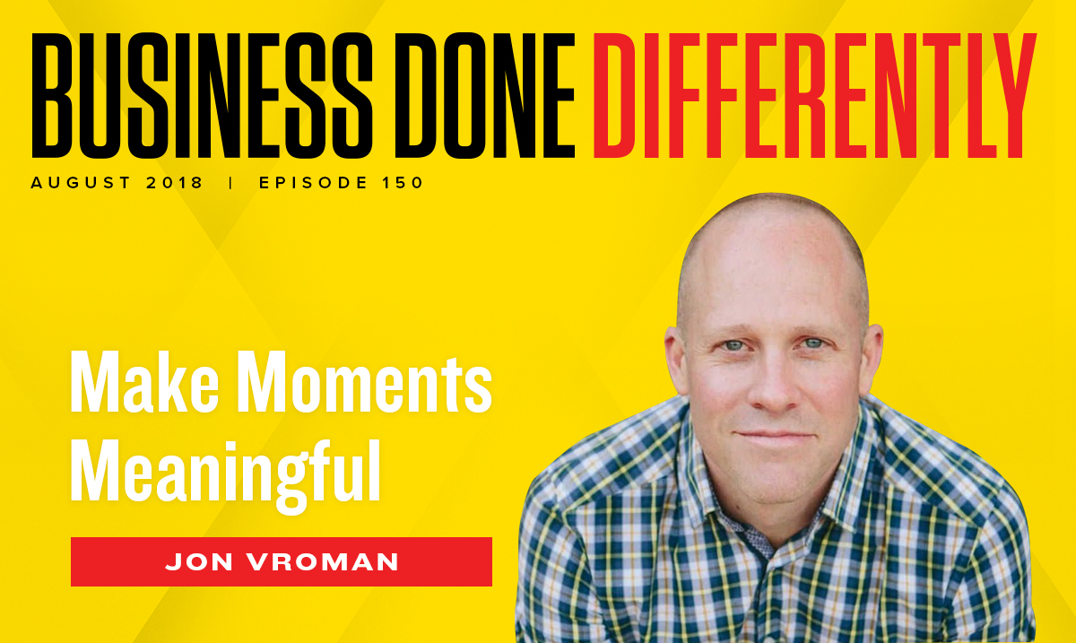 Jon Vroman – Make Moments Meaningful | Ep. 150