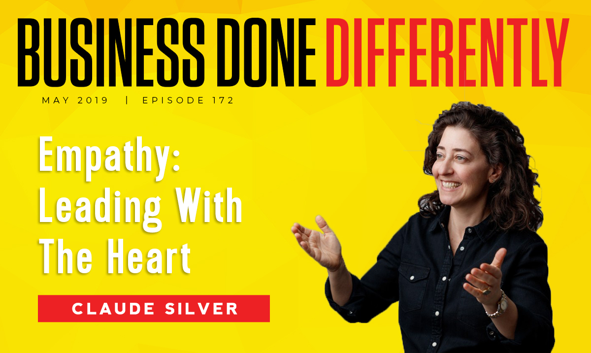 Empathy: Leading With The Heart with Claude Silver | Ep. 172