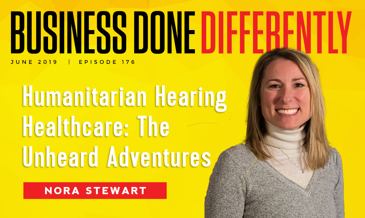 Humanitarian Hearing Healthcare: The Unheard Adventures with Nora Stewart | Ep. 176