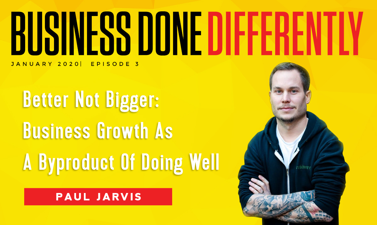 Better Not Bigger: Business Growth As A Byproduct Of Doing Well With Paul Jarvis | Ep. 303